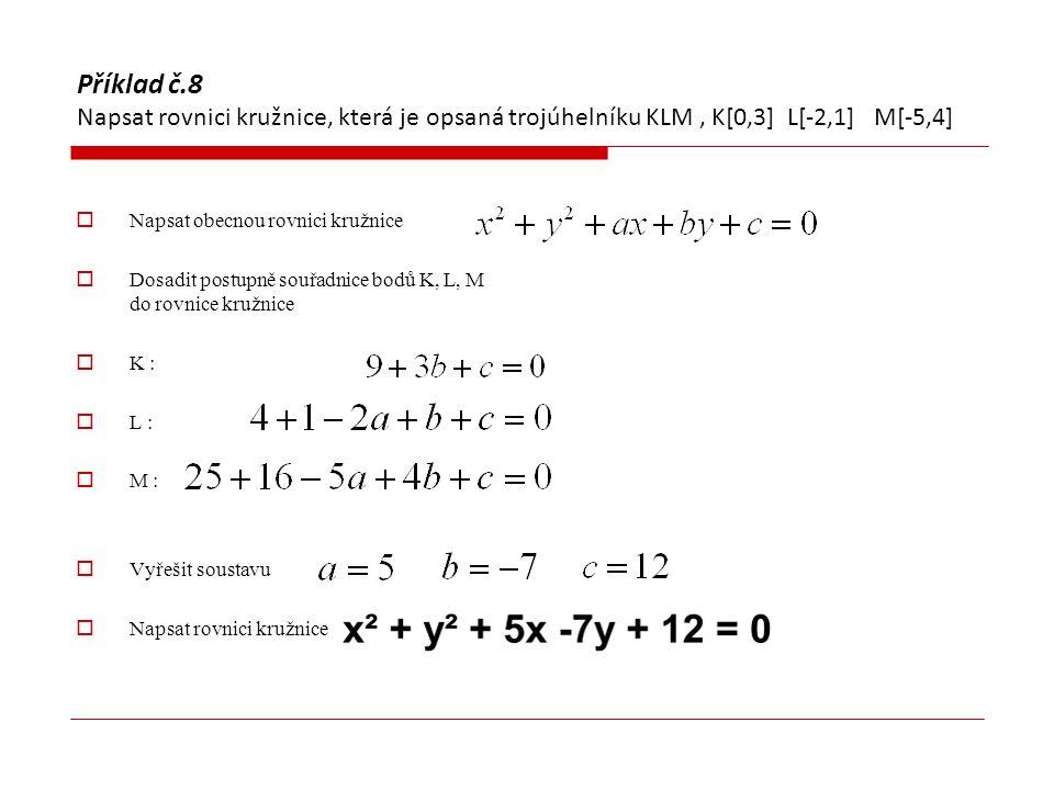 Příklad č.8 Napsat rovnici kružnice, která je opsaná trojúhelníku KLM , K[0,3] L[-2,1] M[-5,4]